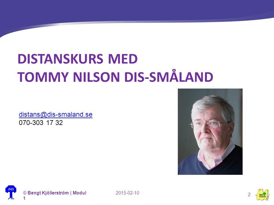 DISTANSKURS MED TOMMY NILSON DIS-SMÅLAND © Bengt Kjöllerström | Modul 1 2015-02-10 2 distans@dis-smaland.se 070-303 17 32