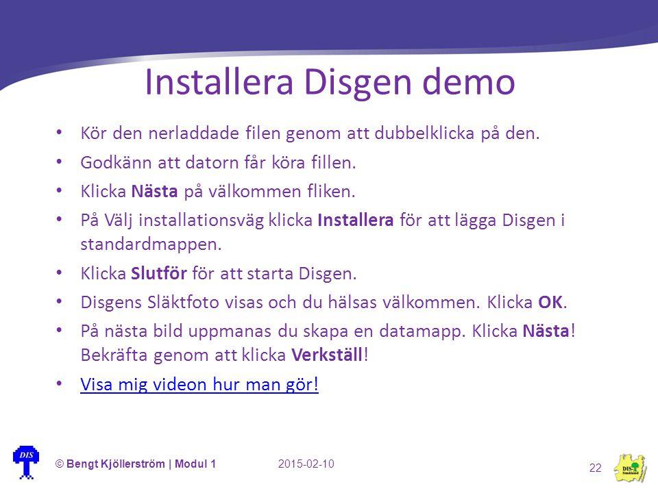 Installera Disgen demo Kör den nerladdade filen genom att dubbelklicka på den. Godkänn att datorn får köra fillen. Klicka Nästa på välkommen fliken. P