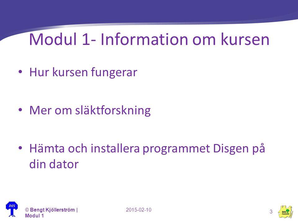 Modul 1- Information om kursen Hur kursen fungerar Mer om släktforskning Hämta och installera programmet Disgen på din dator © Bengt Kjöllerström | Mo