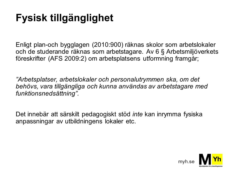 myh.se Fysisk tillgänglighet Enligt plan-och bygglagen (2010:900) räknas skolor som arbetslokaler och de studerande räknas som arbetstagare.