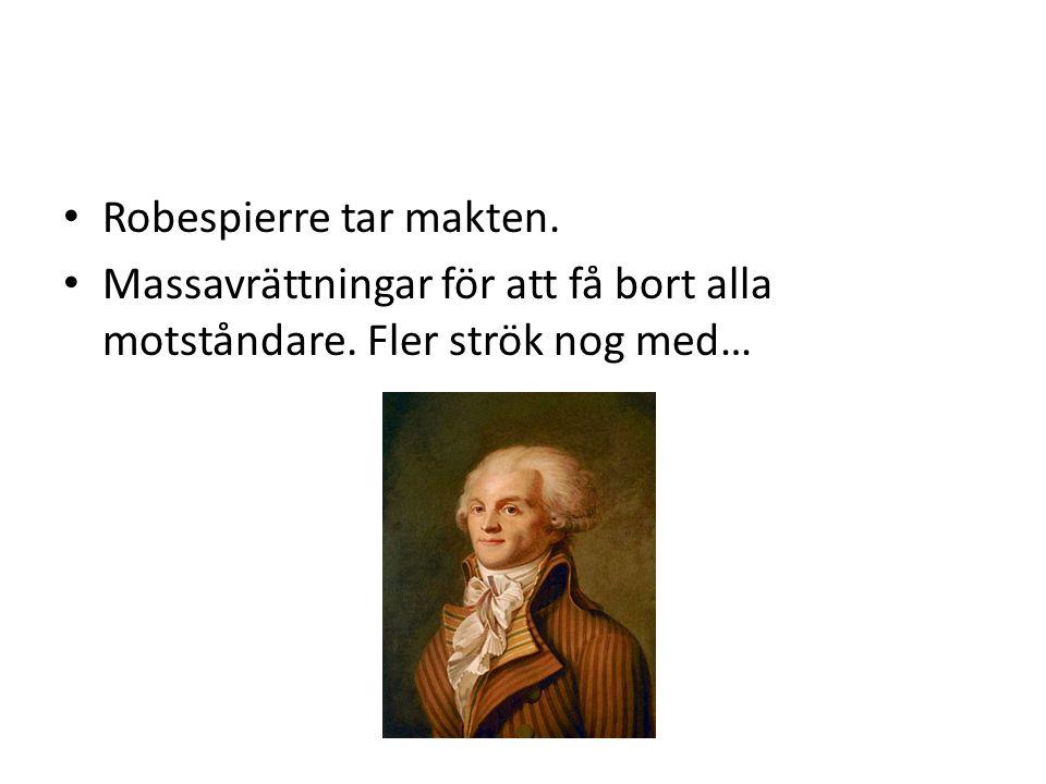 Robespierre tar makten. Massavrättningar för att få bort alla motståndare. Fler strök nog med…
