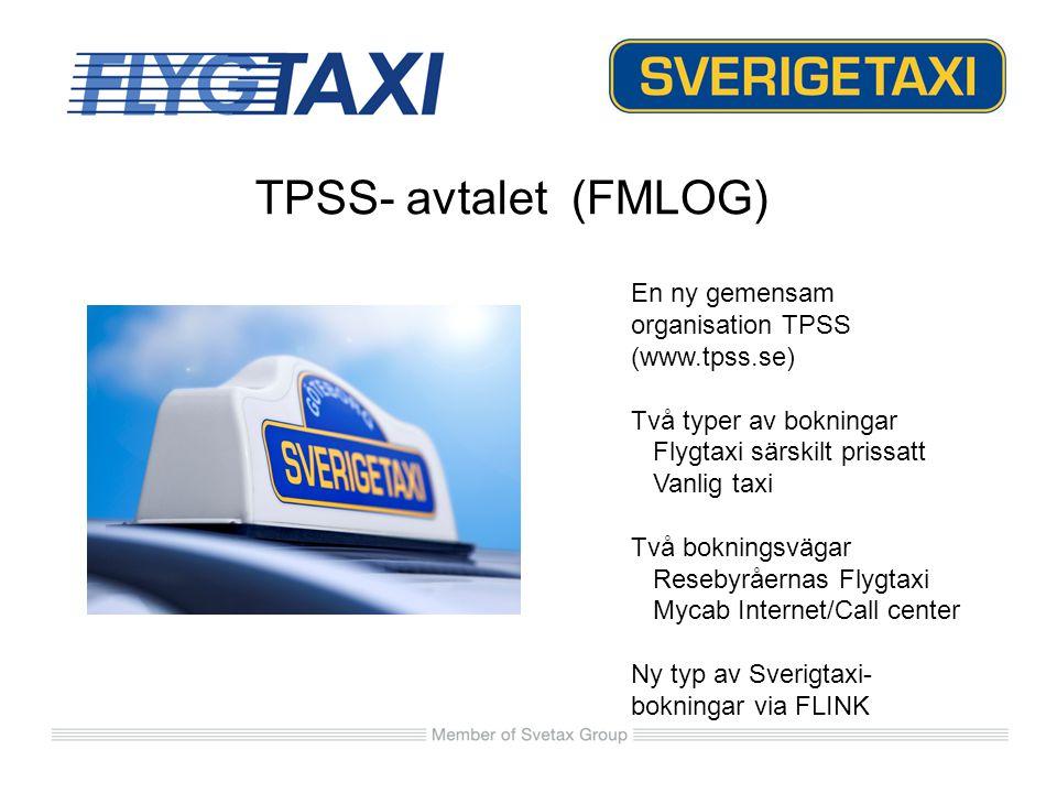 TPSS- avtalet (FMLOG) En ny gemensam organisation TPSS (www.tpss.se) Två typer av bokningar Flygtaxi särskilt prissatt Vanlig taxi Två bokningsvägar R