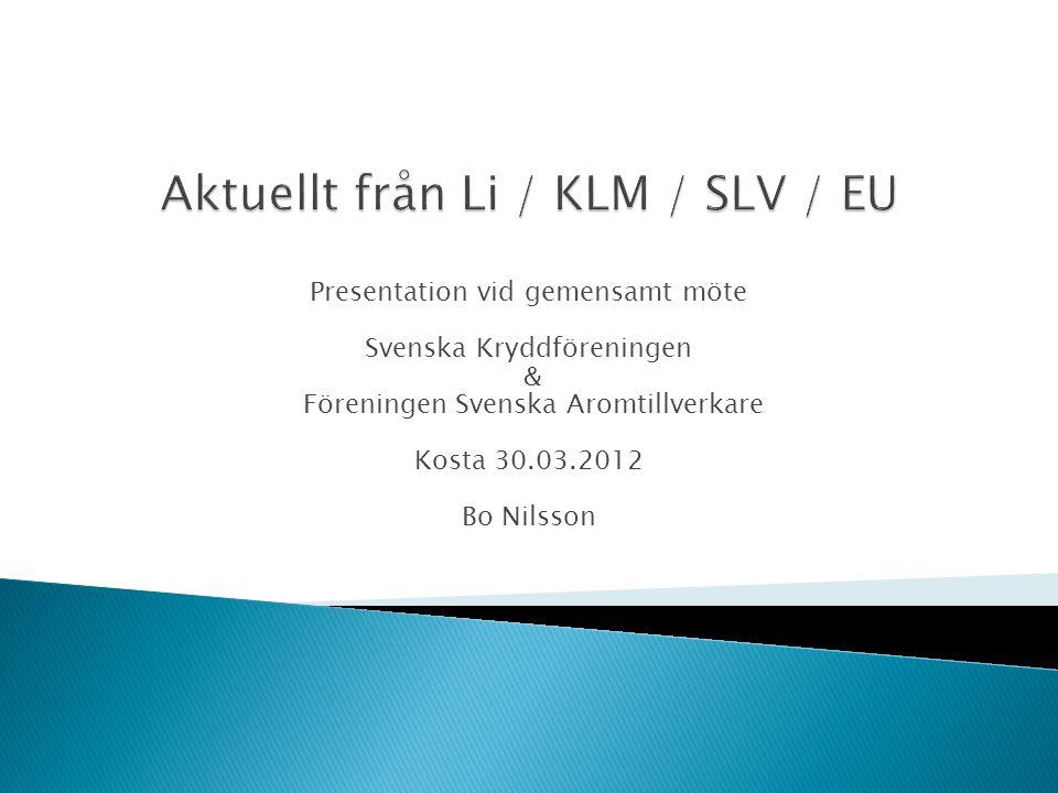Presentation vid gemensamt möte Svenska Kryddföreningen & Föreningen Svenska Aromtillverkare Kosta 30.03.2012 Bo Nilsson