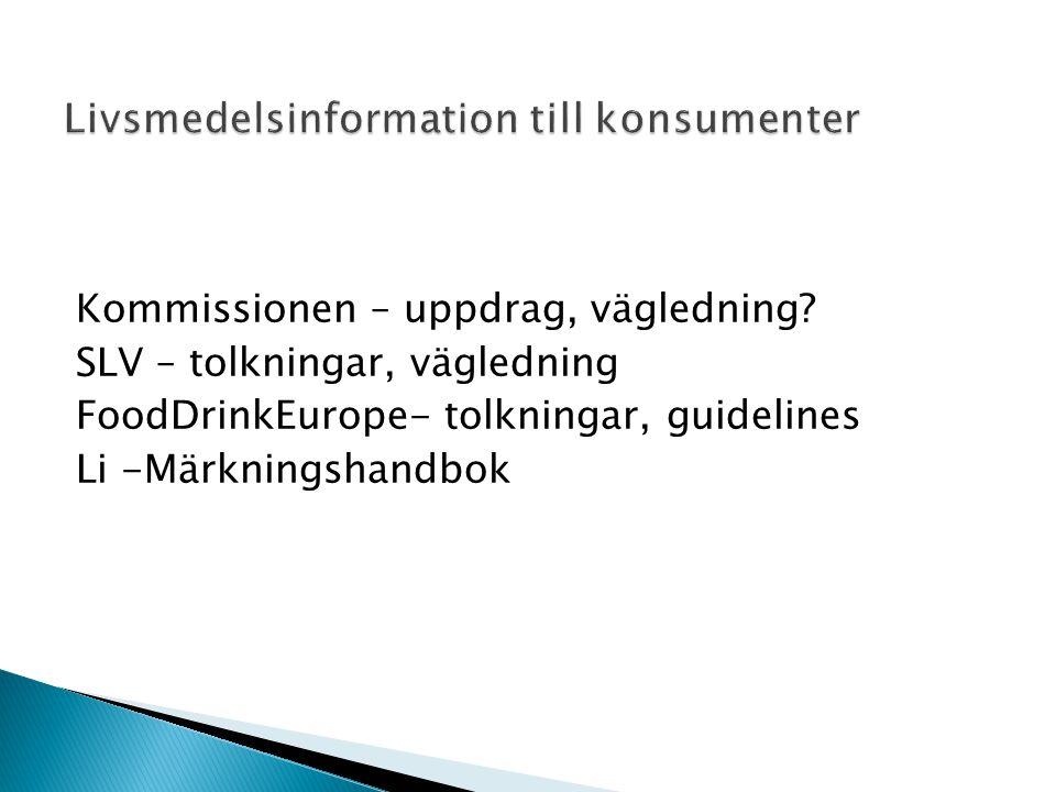 Kommissionen – uppdrag, vägledning? SLV – tolkningar, vägledning FoodDrinkEurope- tolkningar, guidelines Li -Märkningshandbok