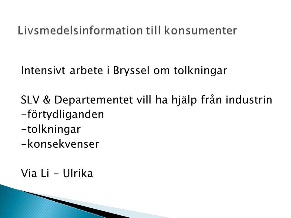 Intensivt arbete i Bryssel om tolkningar SLV & Departementet vill ha hjälp från industrin -förtydliganden -tolkningar -konsekvenser Via Li - Ulrika