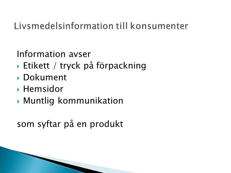 Information avser  Etikett / tryck på förpackning  Dokument  Hemsidor  Muntlig kommunikation som syftar på en produkt