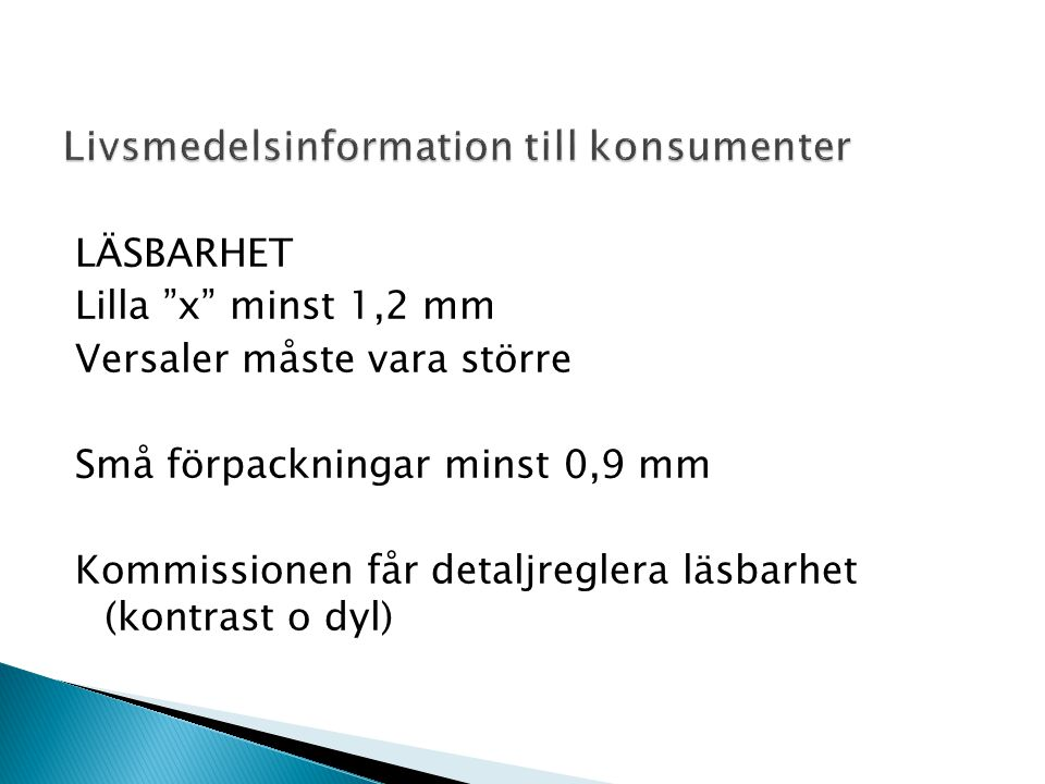 LÄSBARHET Lilla x minst 1,2 mm Versaler måste vara större Små förpackningar minst 0,9 mm Kommissionen får detaljreglera läsbarhet (kontrast o dyl)