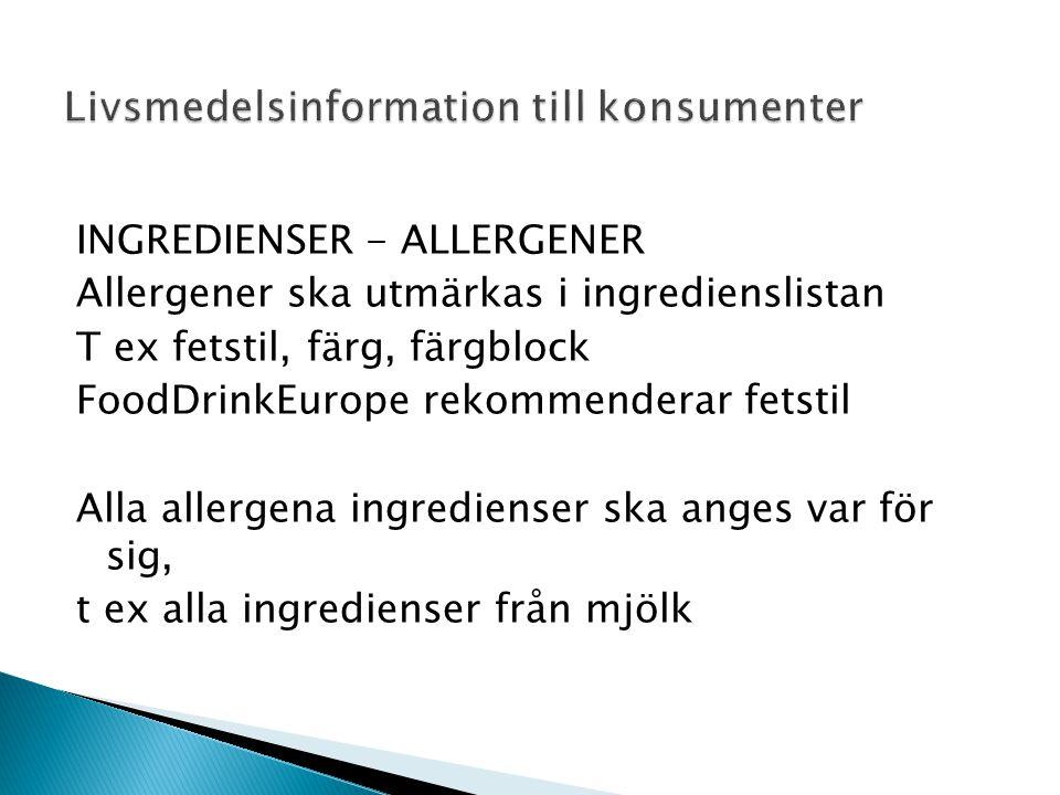INGREDIENSER - ALLERGENER Allergener ska utmärkas i ingredienslistan T ex fetstil, färg, färgblock FoodDrinkEurope rekommenderar fetstil Alla allergena ingredienser ska anges var för sig, t ex alla ingredienser från mjölk