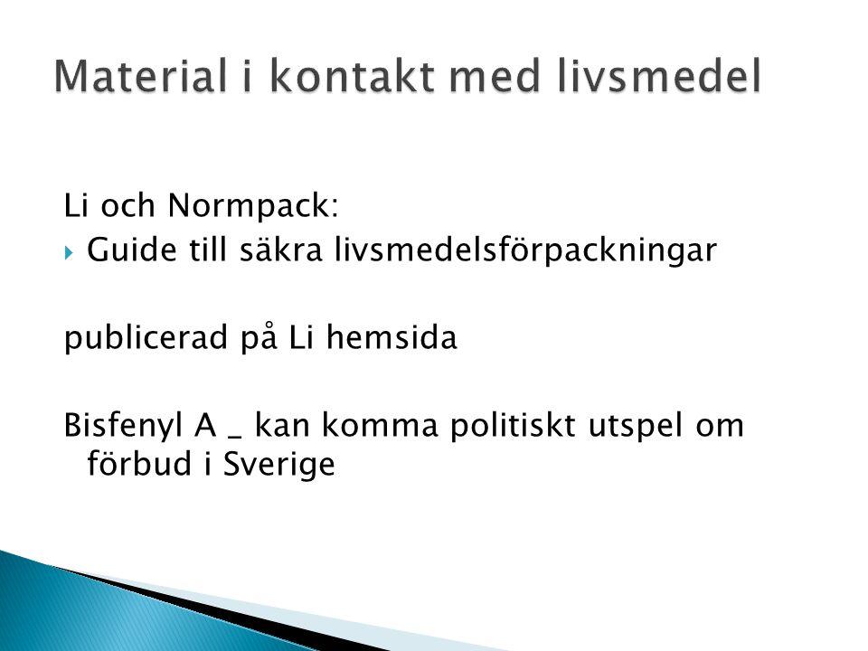 Li och Normpack:  Guide till säkra livsmedelsförpackningar publicerad på Li hemsida Bisfenyl A _ kan komma politiskt utspel om förbud i Sverige