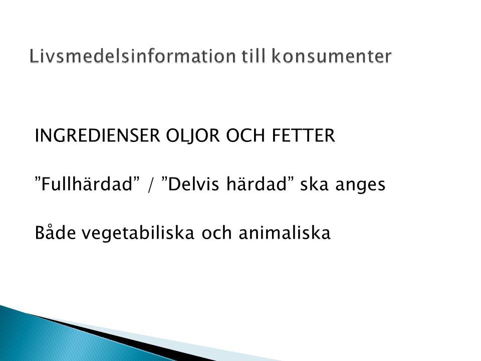 """INGREDIENSER OLJOR OCH FETTER """"Fullhärdad"""" / """"Delvis härdad"""" ska anges Både vegetabiliska och animaliska"""