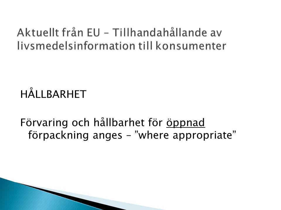 """HÅLLBARHET Förvaring och hållbarhet för öppnad förpackning anges – """"where appropriate"""""""