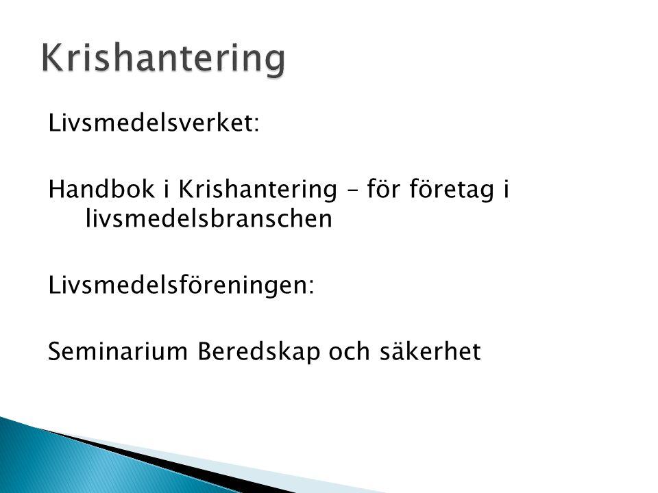 Livsmedelsverket: Handbok i Krishantering – för företag i livsmedelsbranschen Livsmedelsföreningen: Seminarium Beredskap och säkerhet