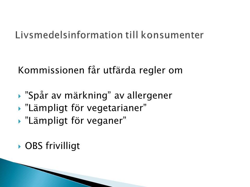 """Kommissionen får utfärda regler om  """"Spår av märkning"""" av allergener  """"Lämpligt för vegetarianer""""  """"Lämpligt för veganer""""  OBS frivilligt"""
