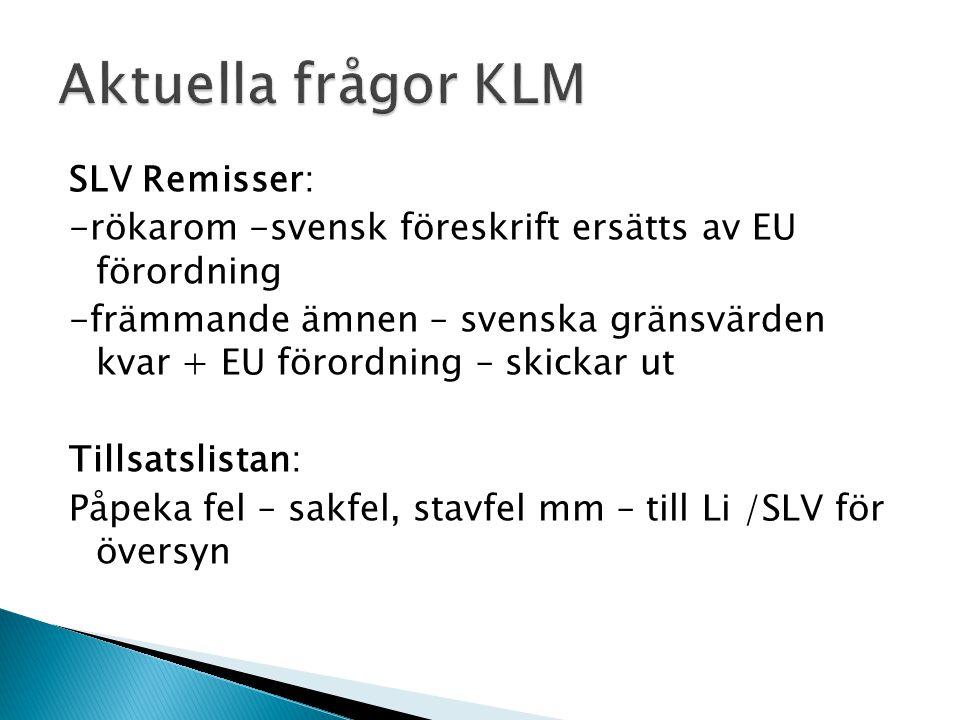 SLV Remisser: -rökarom -svensk föreskrift ersätts av EU förordning -främmande ämnen – svenska gränsvärden kvar + EU förordning – skickar ut Tillsatslistan: Påpeka fel – sakfel, stavfel mm – till Li /SLV för översyn
