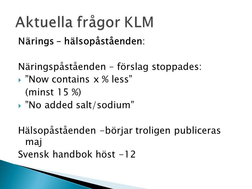 Närings – hälsopåståenden: Näringspåståenden – förslag stoppades:  Now contains x % less (minst 15 %)  No added salt/sodium Hälsopåståenden -börjar troligen publiceras maj Svensk handbok höst -12