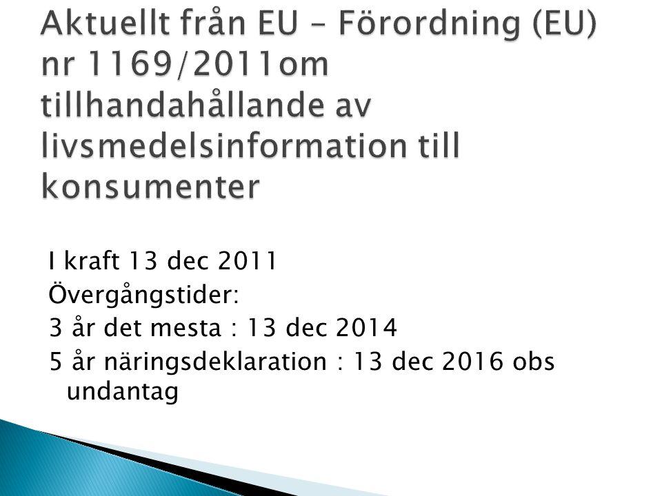 I kraft 13 dec 2011 Övergångstider: 3 år det mesta : 13 dec 2014 5 år näringsdeklaration : 13 dec 2016 obs undantag