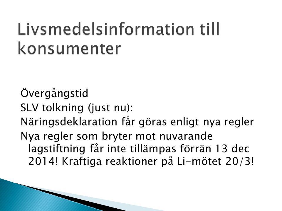 Övergångstid SLV tolkning (just nu): Näringsdeklaration får göras enligt nya regler Nya regler som bryter mot nuvarande lagstiftning får inte tillämpas förrän 13 dec 2014.