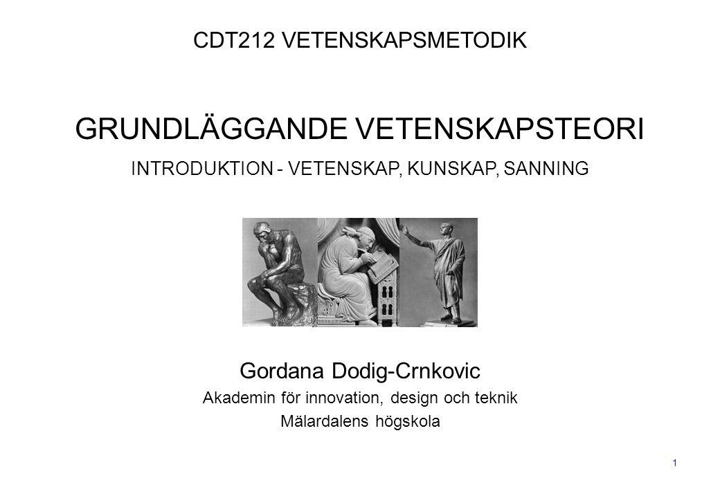 1 CDT212 VETENSKAPSMETODIK GRUNDLÄGGANDE VETENSKAPSTEORI INTRODUKTION - VETENSKAP, KUNSKAP, SANNING Gordana Dodig-Crnkovic Akademin för innovation, de