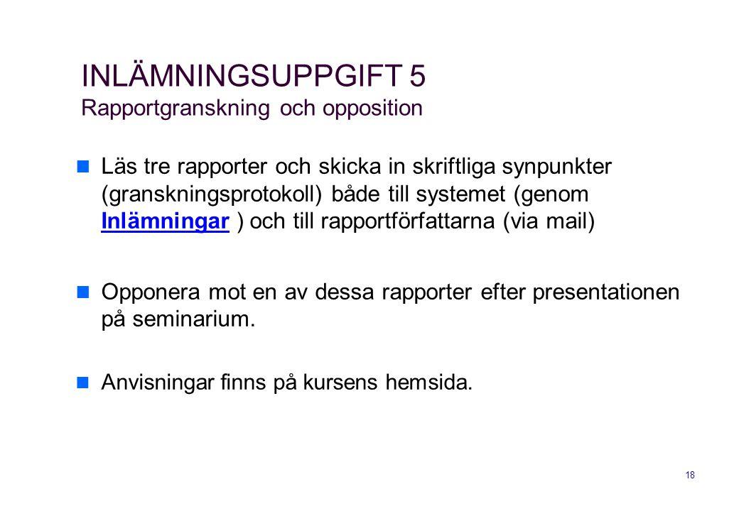 18 INLÄMNINGSUPPGIFT 5 Rapportgranskning och opposition Läs tre rapporter och skicka in skriftliga synpunkter (granskningsprotokoll) både till systeme