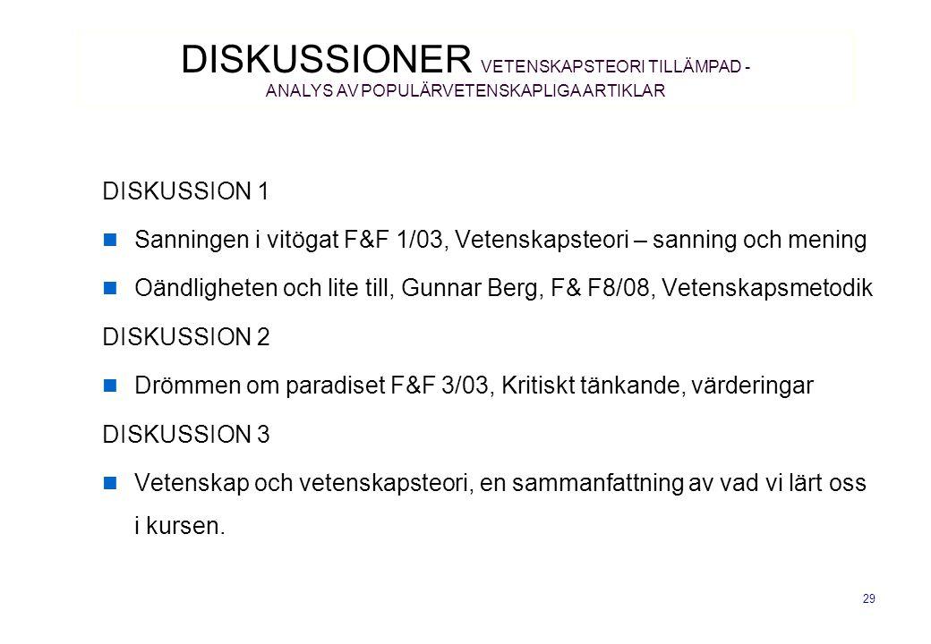 29 DISKUSSION 1 Sanningen i vitögat F&F 1/03, Vetenskapsteori – sanning och mening Oändligheten och lite till, Gunnar Berg, F& F8/08, Vetenskapsmetodi