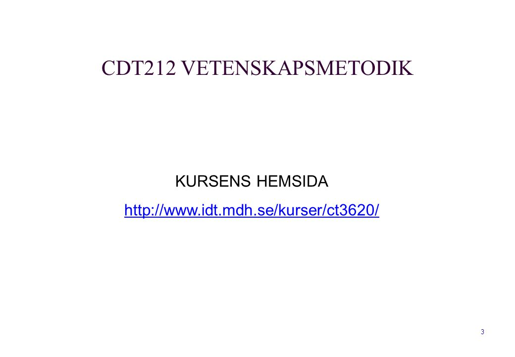 4 Vetenskapsteori, vetenskapsmetodik och kritiskt tänkande Vetenskapens idéhistoria Rapportskrivning och presentationsteknik Seminarium CDT212VETENSKAPSMETODIK
