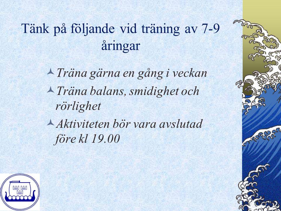 Tänk på följande vid träning av 7-9 åringar Träna gärna en gång i veckan Träna balans, smidighet och rörlighet Aktiviteten bör vara avslutad före kl 1