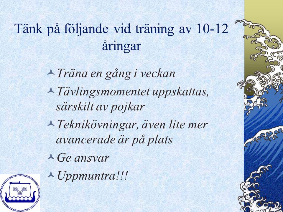 Tänk på följande vid träning av 10-12 åringar Träna en gång i veckan Tävlingsmomentet uppskattas, särskilt av pojkar Teknikövningar, även lite mer ava