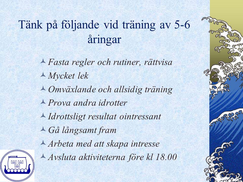 Tänk på följande vid träning av 5-6 åringar Fasta regler och rutiner, rättvisa Mycket lek Omväxlande och allsidig träning Prova andra idrotter Idrotts