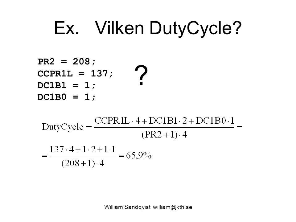Ex. Vilken DutyCycle? William Sandqvist william@kth.se PR2 = 208; CCPR1L = 137; DC1B1 = 1; DC1B0 = 1; ?