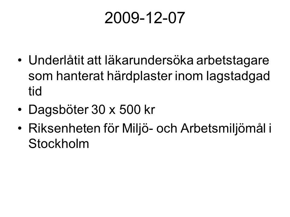 2009-12-07 Underlåtit att läkarundersöka arbetstagare som hanterat härdplaster inom lagstadgad tid Dagsböter 30 x 500 kr Riksenheten för Miljö- och Arbetsmiljömål i Stockholm