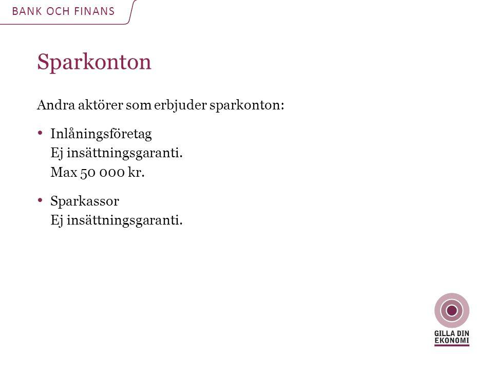Sparkonton Andra aktörer som erbjuder sparkonton: Inlåningsföretag Ej insättningsgaranti. Max 50 000 kr. Sparkassor Ej insättningsgaranti. BANK OCH FI
