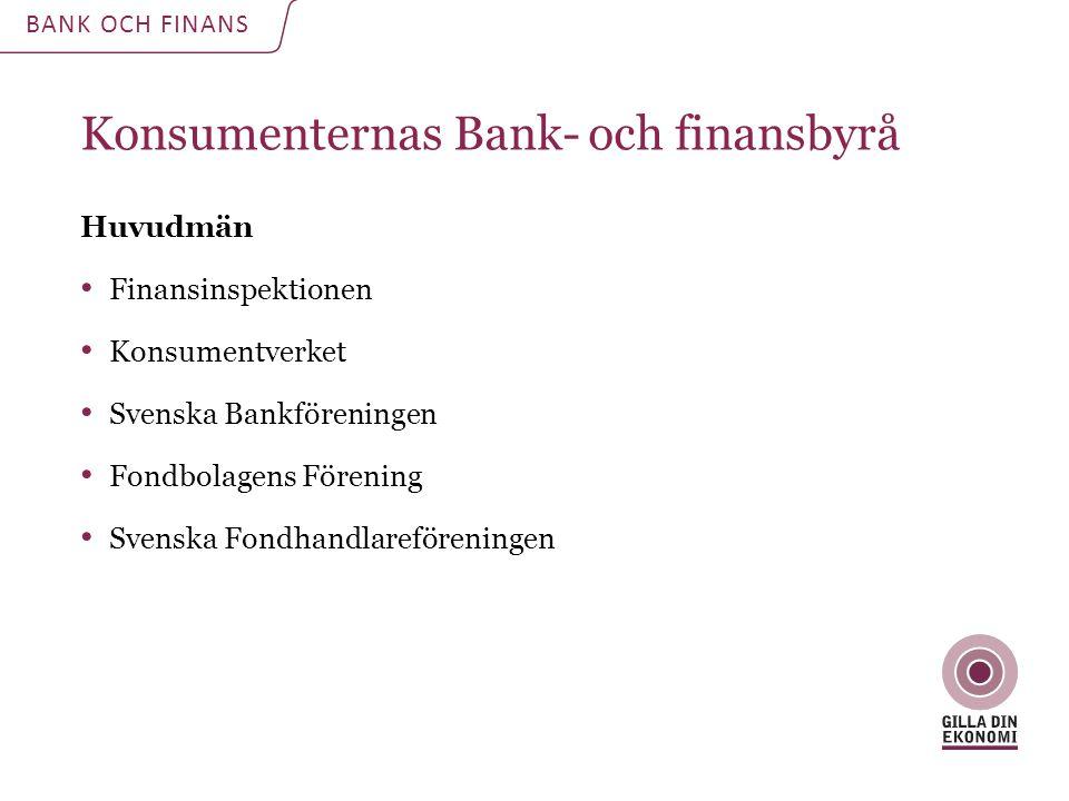 Konsumenternas Bank- och finansbyrå Huvudmän Finansinspektionen Konsumentverket Svenska Bankföreningen Fondbolagens Förening Svenska Fondhandlarefören