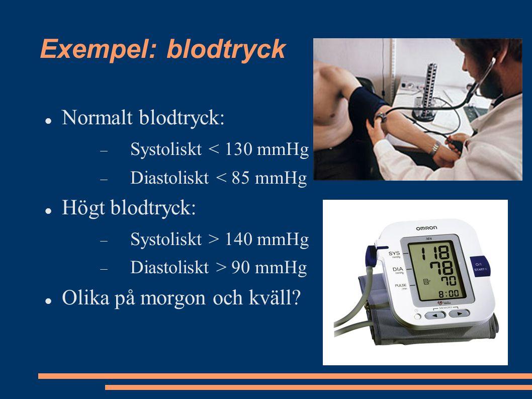 Exempel: blodtryck Normalt blodtryck:  Systoliskt < 130 mmHg  Diastoliskt < 85 mmHg Högt blodtryck:  Systoliskt > 140 mmHg  Diastoliskt > 90 mmHg