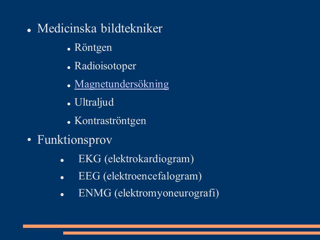 Medicinska bildtekniker Röntgen Radioisotoper Magnetundersökning Ultraljud Kontraströntgen Funktionsprov EKG (elektrokardiogram) EEG (elektroencefalog