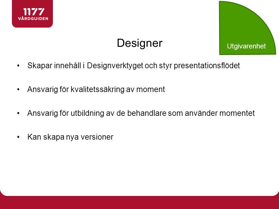 Skapar innehåll i Designverktyget och styr presentationsflödet Ansvarig för kvalitetssäkring av moment Ansvarig för utbildning av de behandlare som an