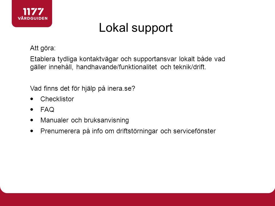 Lokal support Att göra: Etablera tydliga kontaktvägar och supportansvar lokalt både vad gäller innehåll, handhavande/funktionalitet och teknik/drift.