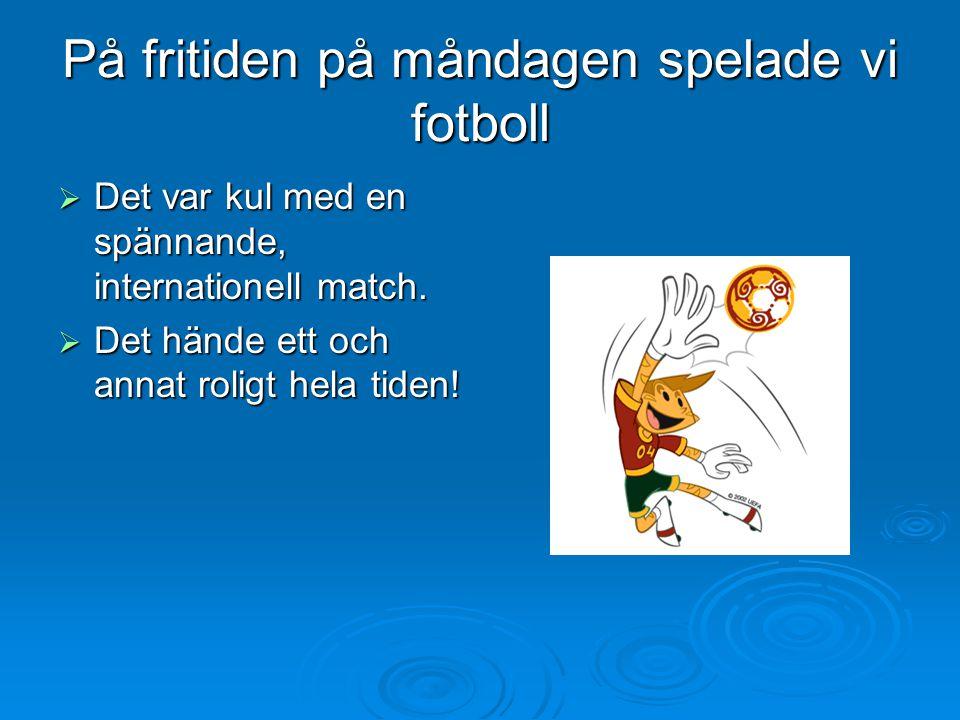 På fritiden på måndagen spelade vi fotboll  Det var kul med en spännande, internationell match.