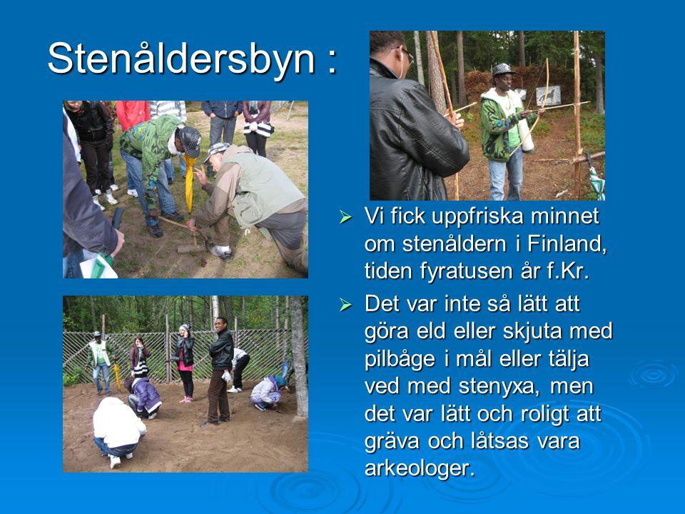 Stenåldersbyn : VVVVi fick uppfriska minnet om stenåldern i Finland, tiden fyratusen år f.Kr. DDDDet var inte så lätt att göra eld eller skjut