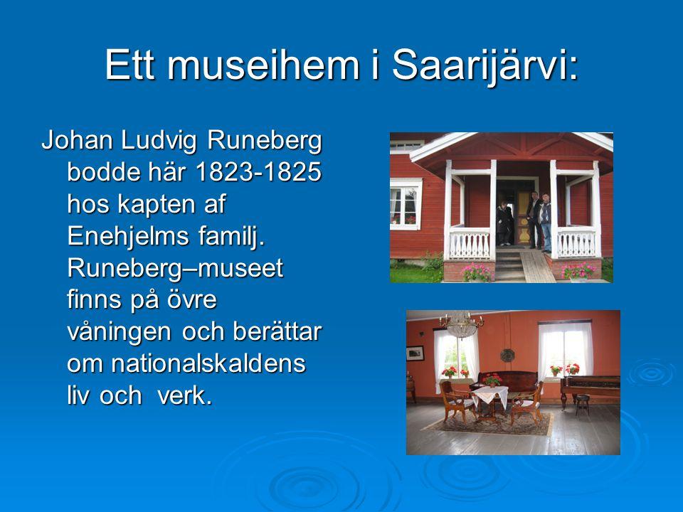 Ett museihem i Saarijärvi: Johan Ludvig Runeberg bodde här 1823-1825 hos kapten af Enehjelms familj. Runeberg–museet finns på övre våningen och berätt