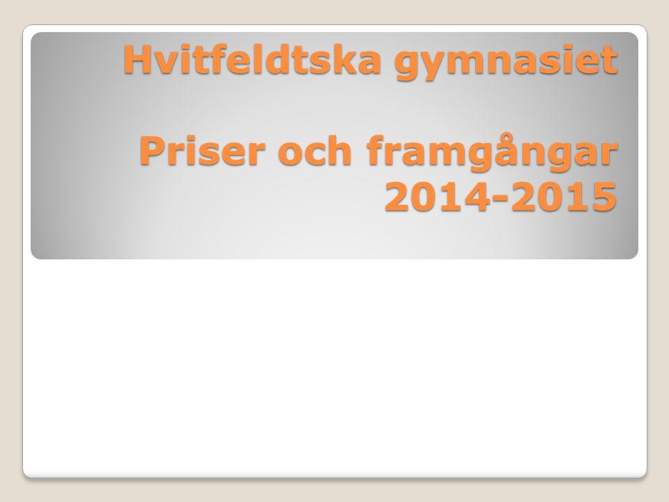 Hvitfeldtska gymnasiet Priser och framgångar 2014-2015