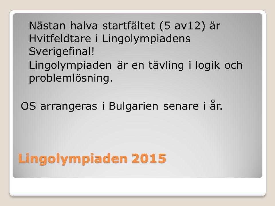 Lingolympiaden 2015 Nästan halva startfältet (5 av12) är Hvitfeldtare i Lingolympiadens Sverigefinal! Lingolympiaden är en tävling i logik och problem
