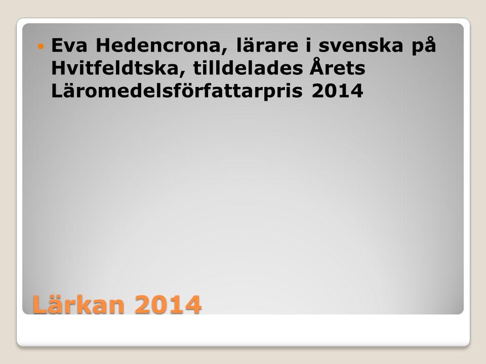 Lärkan 2014 Eva Hedencrona, lärare i svenska på Hvitfeldtska, tilldelades Årets Läromedelsförfattarpris 2014