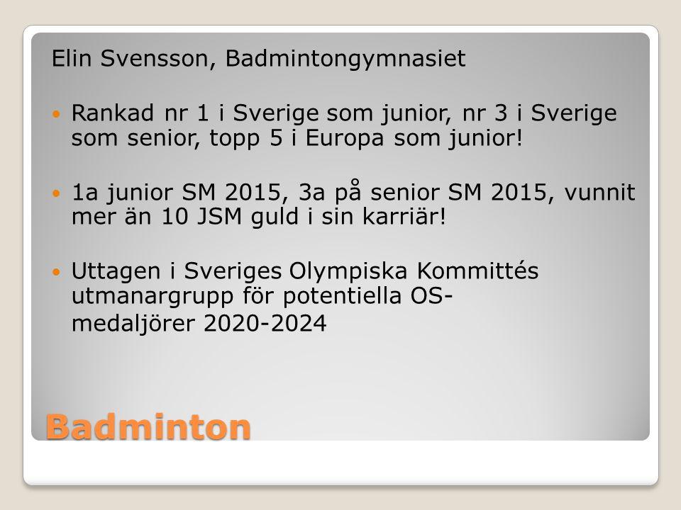 Badminton Elin Svensson, Badmintongymnasiet Rankad nr 1 i Sverige som junior, nr 3 i Sverige som senior, topp 5 i Europa som junior! 1a junior SM 2015