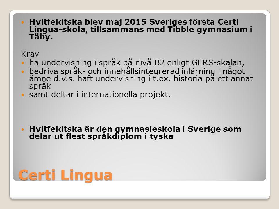 Certi Lingua Hvitfeldtska blev maj 2015 Sveriges första Certi Lingua-skola, tillsammans med Tibble gymnasium i Täby. Krav ha undervisning i språk på n