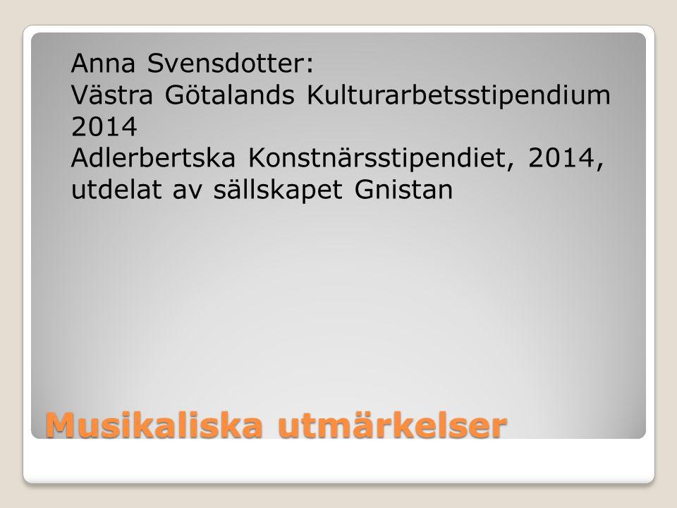 Musikaliska utmärkelser Anna Svensdotter: Västra Götalands Kulturarbetsstipendium 2014 Adlerbertska Konstnärsstipendiet, 2014, utdelat av sällskapet G
