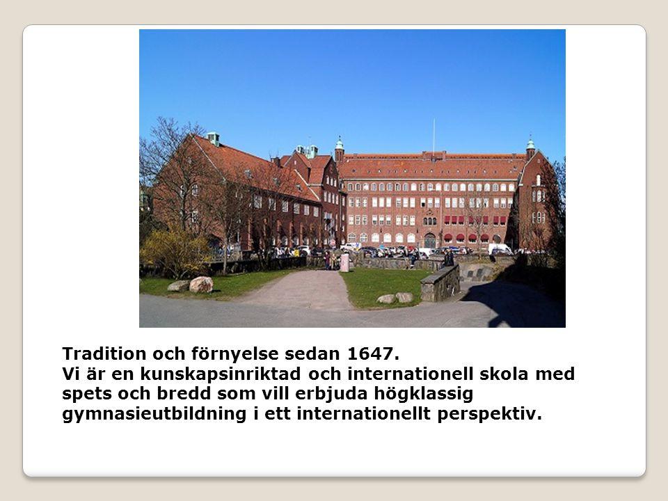 Tradition och förnyelse sedan 1647. Vi är en kunskapsinriktad och internationell skola med spets och bredd som vill erbjuda högklassig gymnasieutbildn