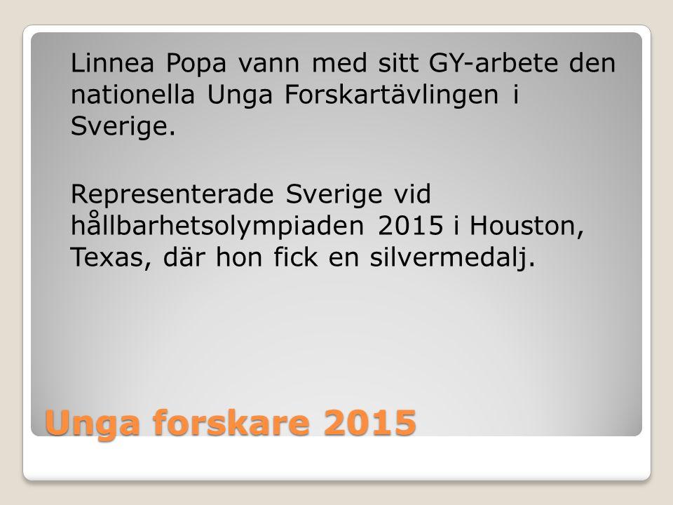 Unga forskare 2015 Linnea Popa vann med sitt GY-arbete den nationella Unga Forskartävlingen i Sverige. Representerade Sverige vid hållbarhetsolympiade