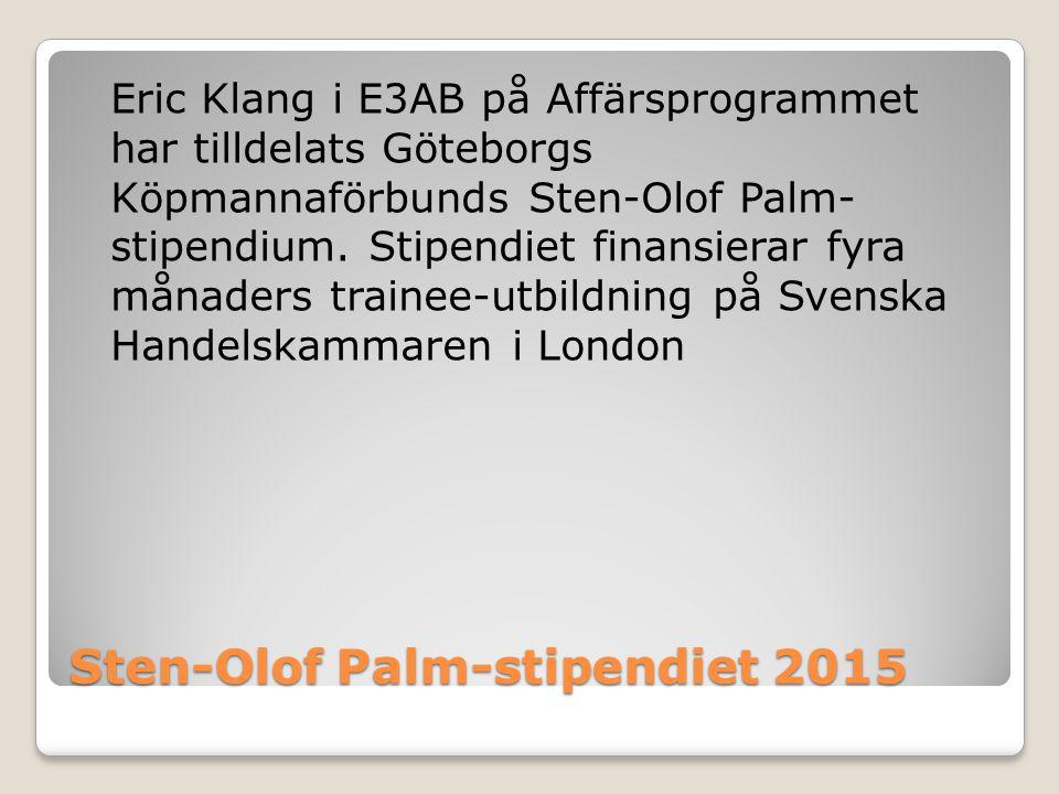 Sten-Olof Palm-stipendiet 2015 Eric Klang i E3AB på Affärsprogrammet har tilldelats Göteborgs Köpmannaförbunds Sten-Olof Palm- stipendium. Stipendiet