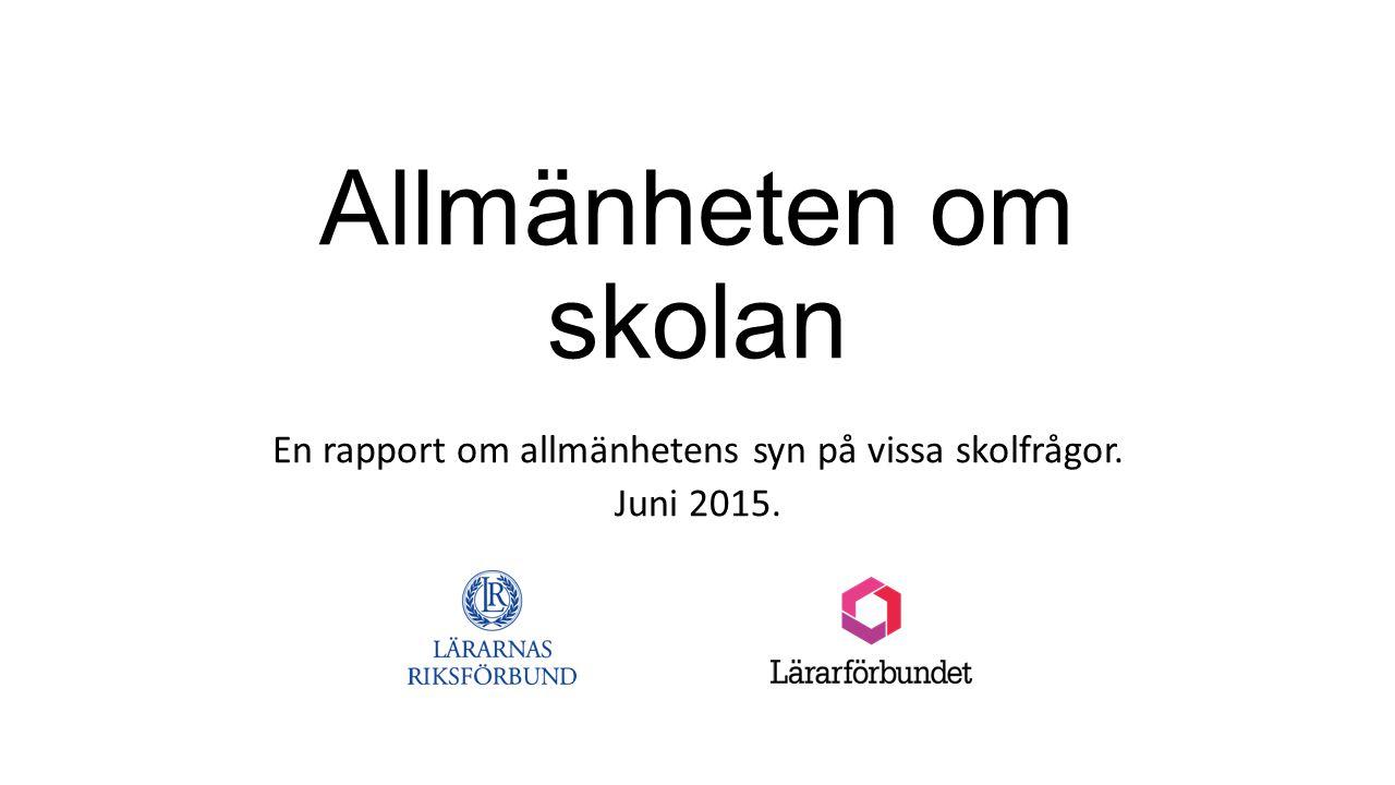 Allmänheten om skolan En rapport om allmänhetens syn på vissa skolfrågor. Juni 2015.
