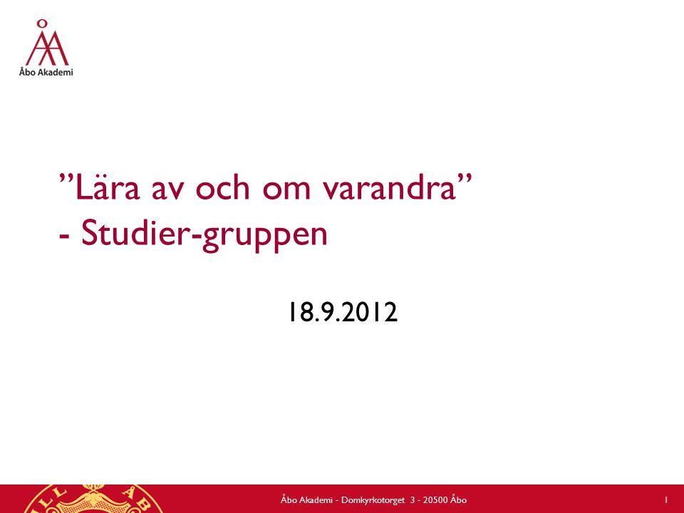 Lära av och om varandra - Studier-gruppen 18.9.2012 Åbo Akademi - Domkyrkotorget 3 - 20500 Åbo 1